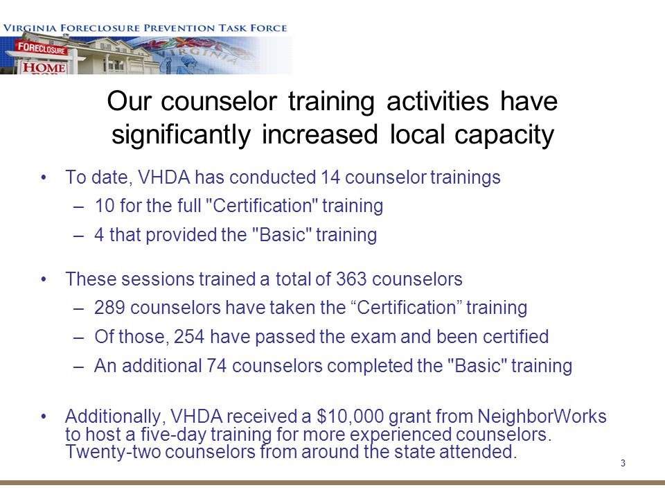 13 Many organizations are reaching the limits of their capacity to assist In spite of all the of training, there are still an insufficient number of Counselors available to assist borrowers Loss mitigation counseling is extremely time consuming (average 4 to 6 months per client) Insufficient dollars are available to reimburse Counselors for their efforts (e.g.