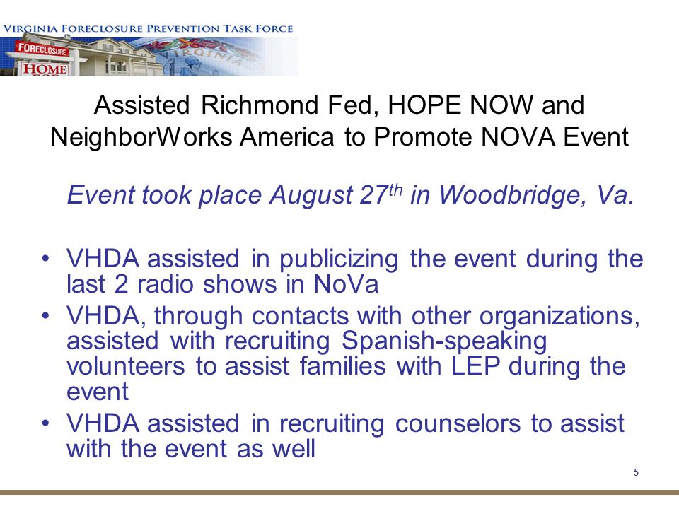5 Assisted Richmond Fed, HOPE NOW and NeighborWorks America to Promote NOVA Event Event took place August 27 th in Woodbridge, Va.