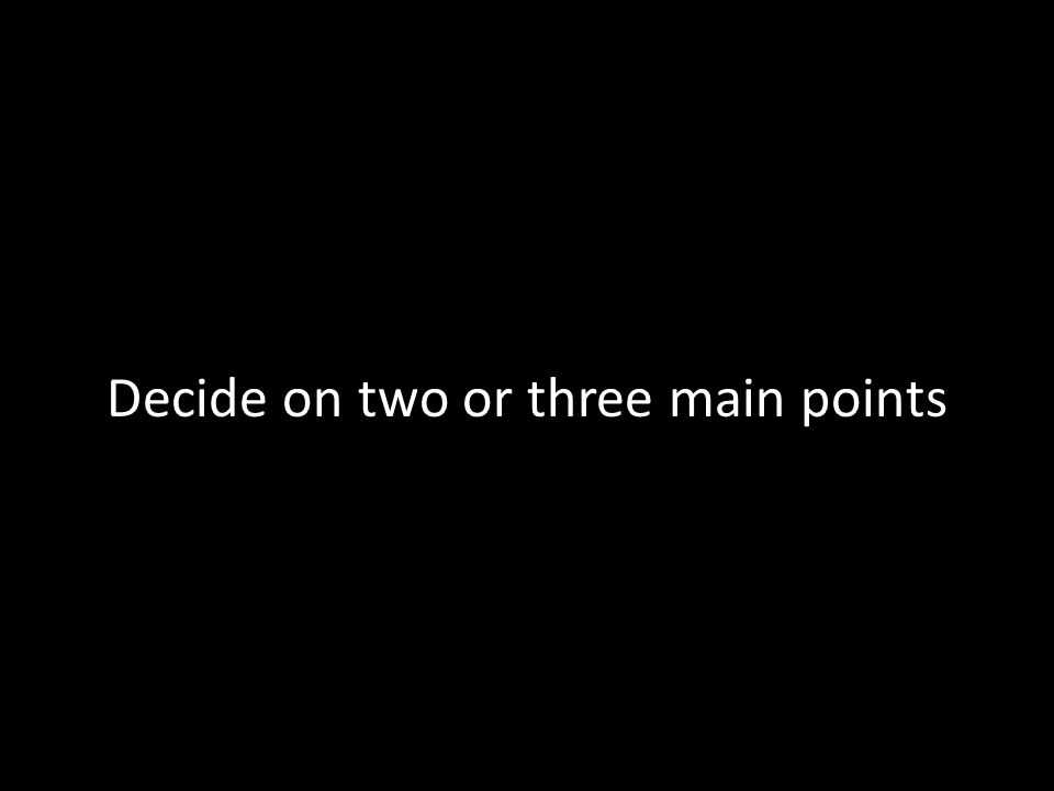Decide on two or three main points