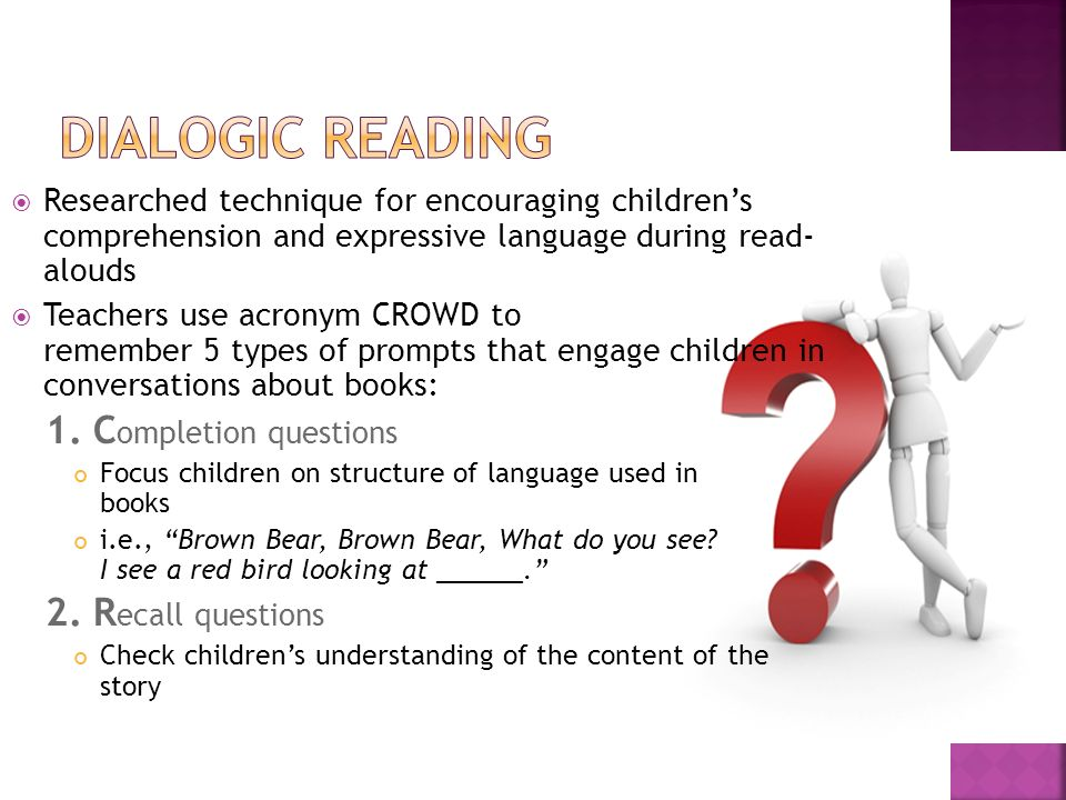 Researched technique for encouraging childrens comprehension and expressive language during read- alouds Teachers use acronym CROWD to remember 5 type