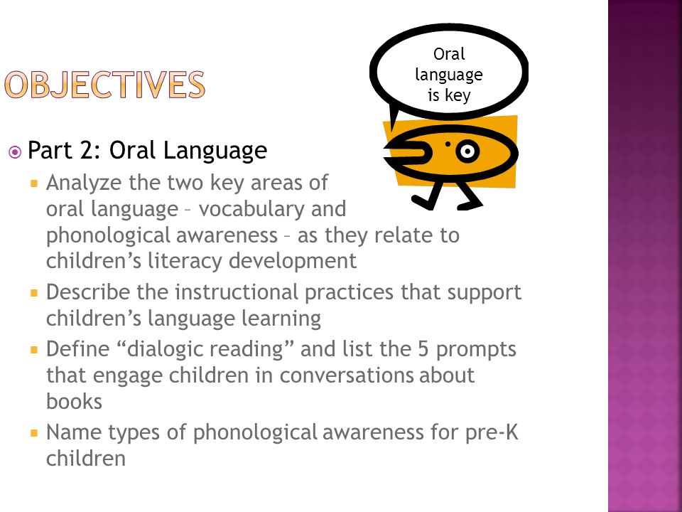 Part 2: Oral Language Analyze the two key areas of oral language – vocabulary and phonological awareness – as they relate to childrens literacy develo