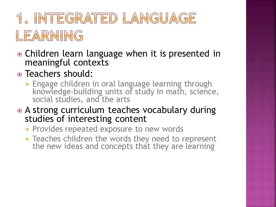 Children learn language when it is presented in meaningful contexts Teachers should: Engage children in oral language learning through knowledge-build