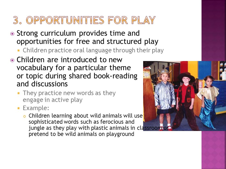 Strong curriculum provides time and opportunities for free and structured play Children practice oral language through their play Children are introdu