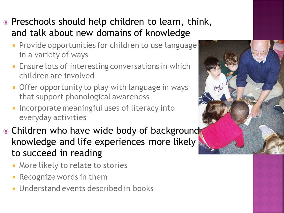 Preschools should help children to learn, think, and talk about new domains of knowledge Provide opportunities for children to use language in a varie