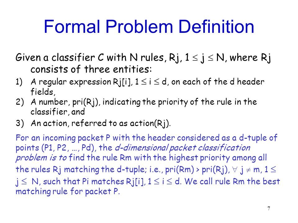 7 Formal Problem Definition Given a classifier C with N rules, Rj, 1 j N, where Rj consists of three entities: 1)A regular expression Rj[i], 1 i d, on