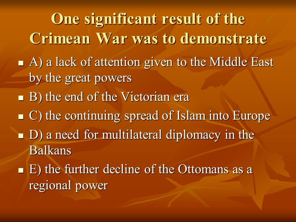One significant result of the Crimean War was to demonstrate A) a lack of attention given to the Middle East by the great powers A) a lack of attentio