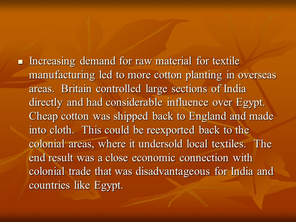 Increasing demand for raw material for textile manufacturing led to more cotton planting in overseas areas. Britain controlled large sections of India