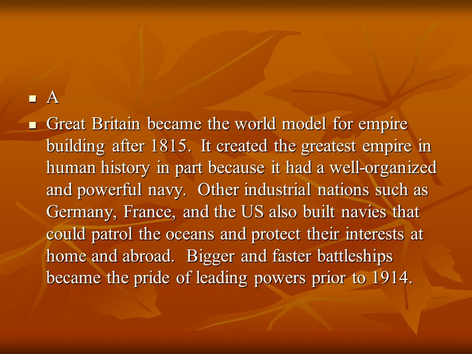 A Great Britain became the world model for empire building after 1815. It created the greatest empire in human history in part because it had a well-o