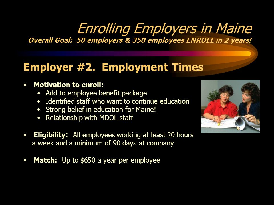 Enrolling Employers in Maine Overall Goal: 50 employers & 350 employees ENROLL in 2 years.