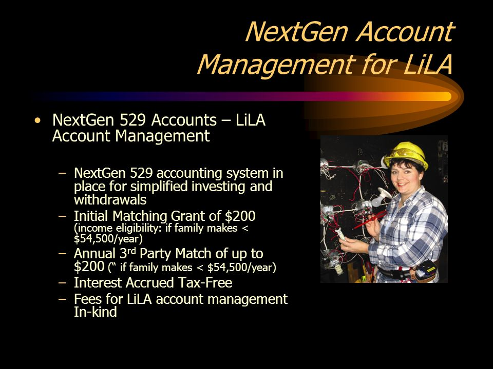 NextGen Account Management for LiLA NextGen 529 Accounts – LiLA Account Management –NextGen 529 accounting system in place for simplified investing an
