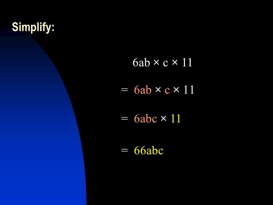 Simplify: = -12a 6 b 5 × -2ab 2 = 24a 7 b 7 -12a 6 b 5 × -2ab 2