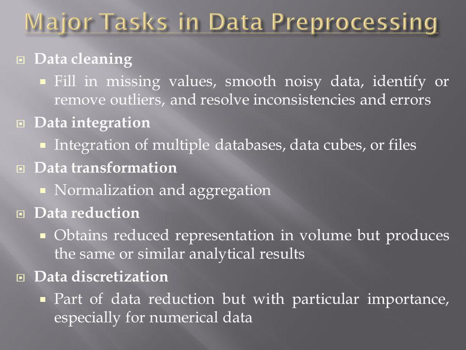 Data preparation or preprocessing is a big issue for both data warehousing and data mining Discriptive data summarization is need for quality data preprocessing Data preparation includes Data cleaning and data integration Data reduction and feature selection Discretization A lot a methods have been developed but data preprocessing still an active area of research