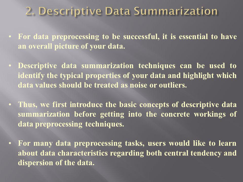 Data reduction techniques can be applied to obtain a reduced representation of the data set that is much smaller in volume, yet closely maintains the integrity of the original data.
