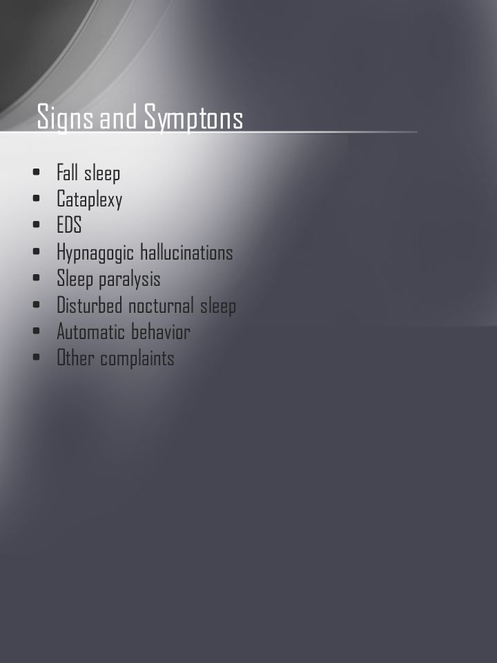 Fall sleep Cataplexy EDS Hypnagogic hallucinations Sleep paralysis Disturbed nocturnal sleep Automatic behavior Other complaints Signs and Symptons