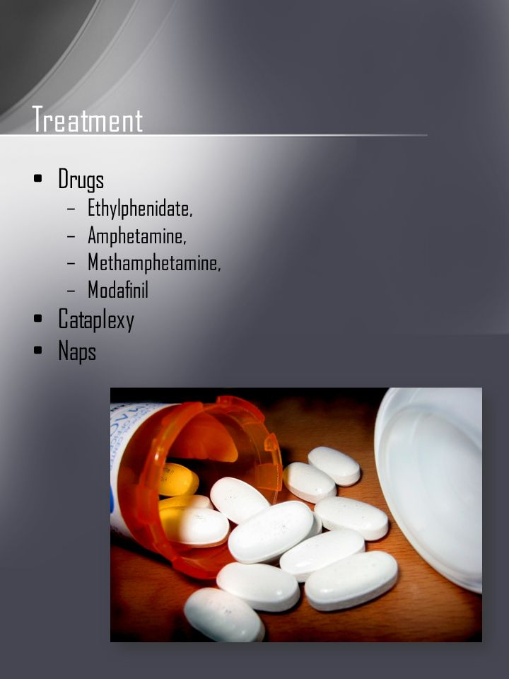 Drugs –Ethylphenidate, –Amphetamine, –Methamphetamine, –Modafinil Cataplexy Naps Treatment