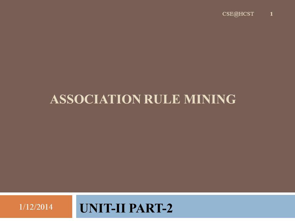 ASSOCIATION RULE MINING UNIT-II PART-2 1/12/2014 CSE@HCST 1