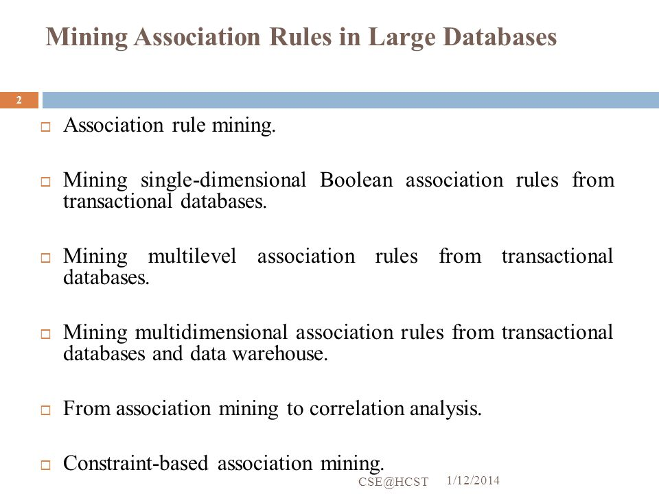 Mining Association Rules in Large Databases Association rule mining. Mining single-dimensional Boolean association rules from transactional databases.