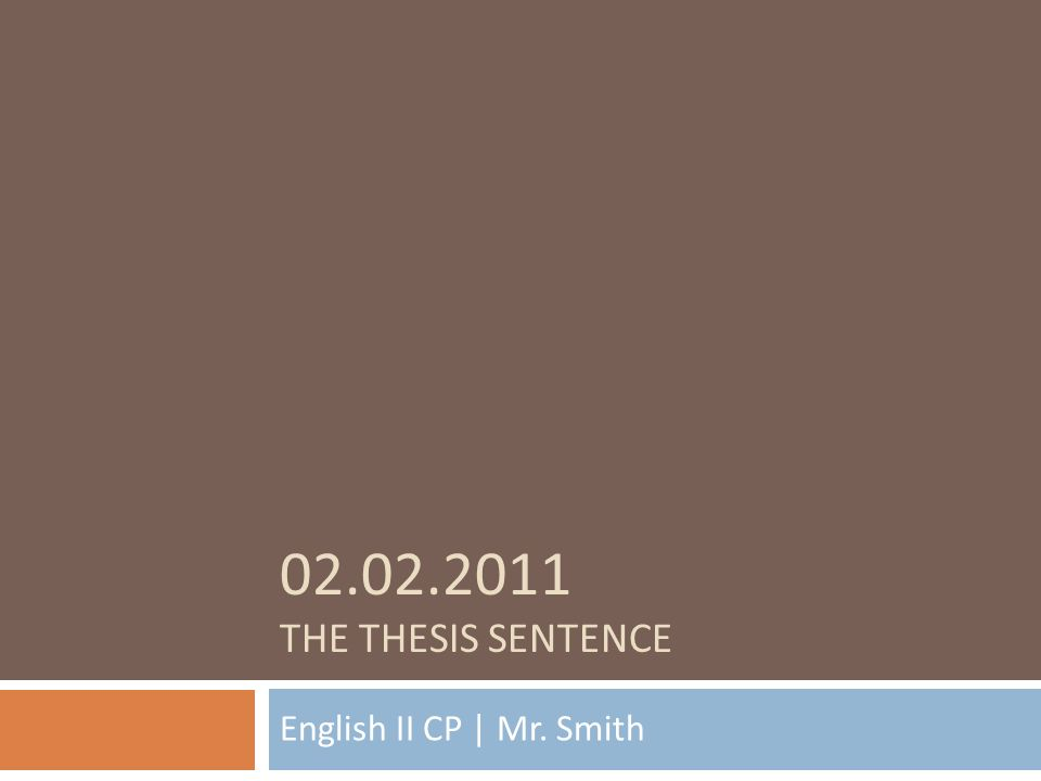 02.02.2011 THE THESIS SENTENCE English II CP | Mr. Smith