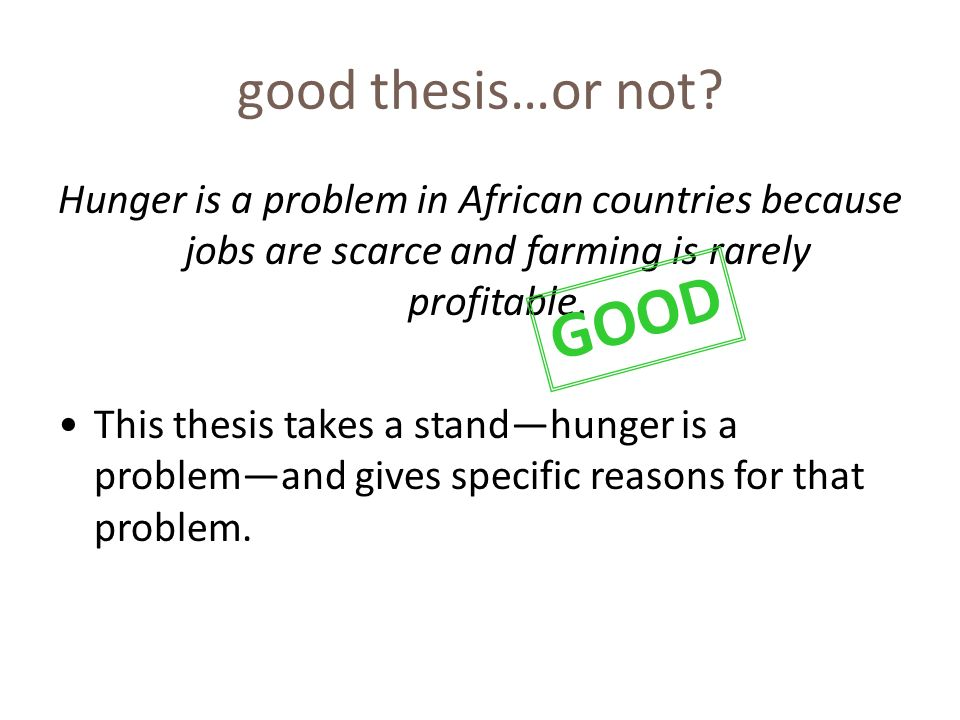 good thesis…or not? Hunger is a problem in African countries because jobs are scarce and farming is rarely profitable. This thesis takes a standhunger