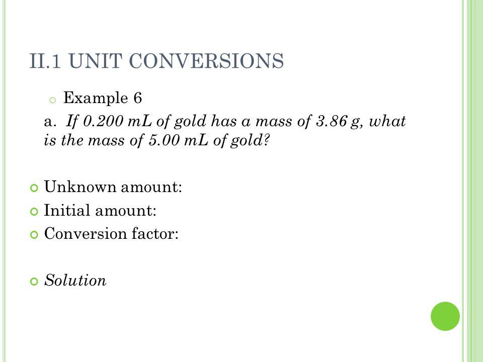 II.1 UNIT CONVERSIONS o Example 6 a.