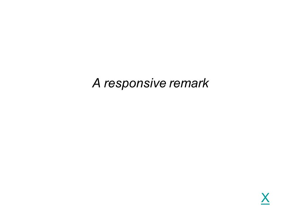 X A responsive remark