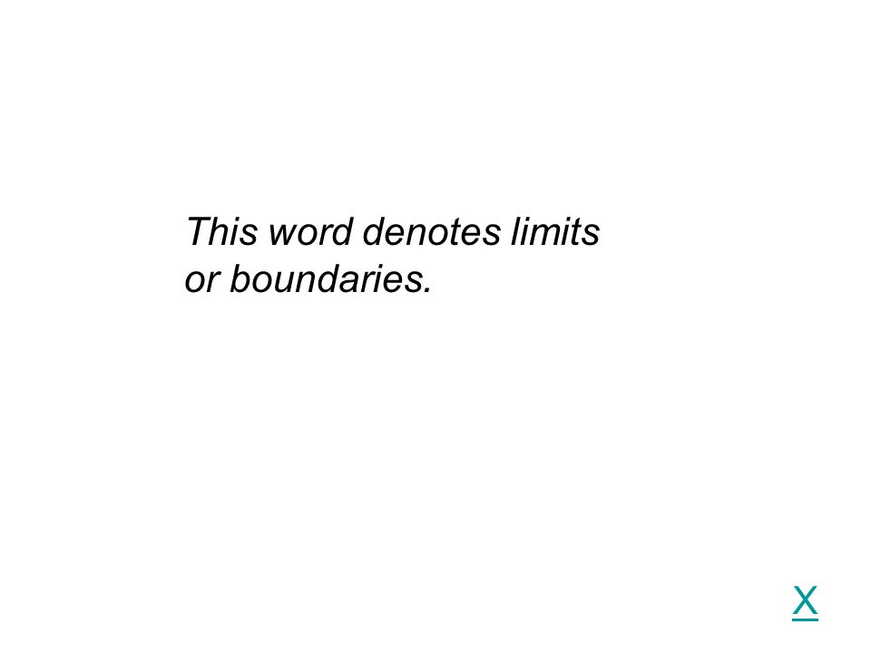 X This word denotes limits or boundaries.