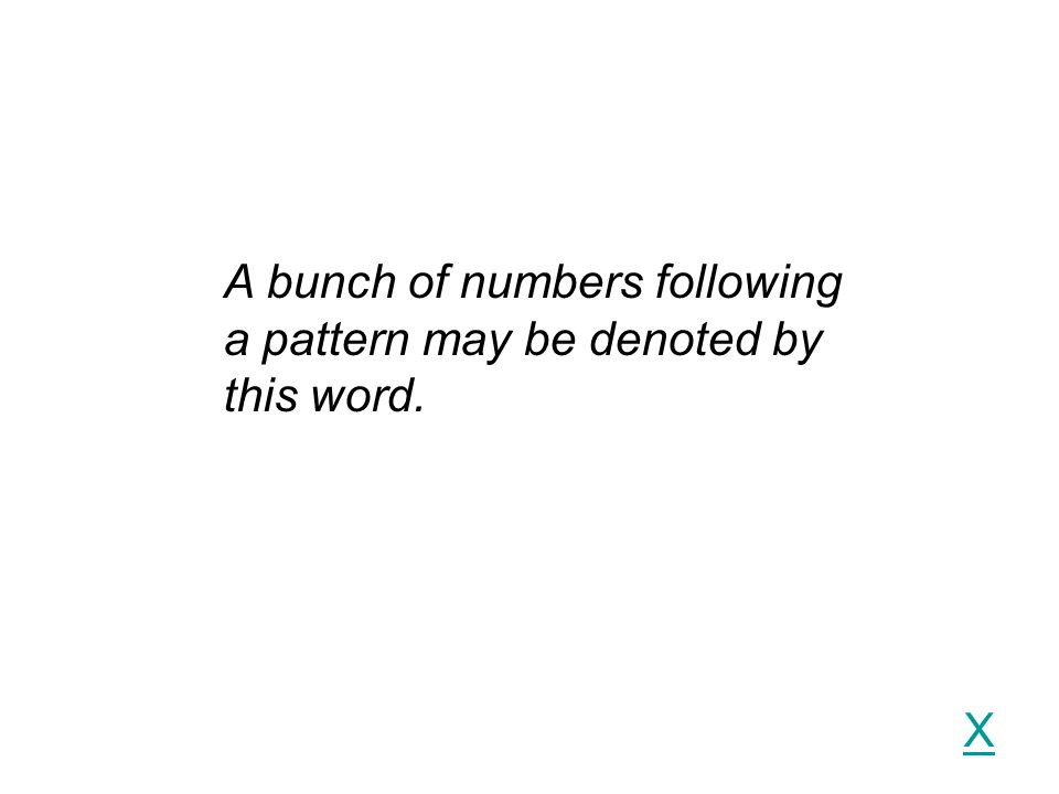 X A bunch of numbers following a pattern may be denoted by this word.