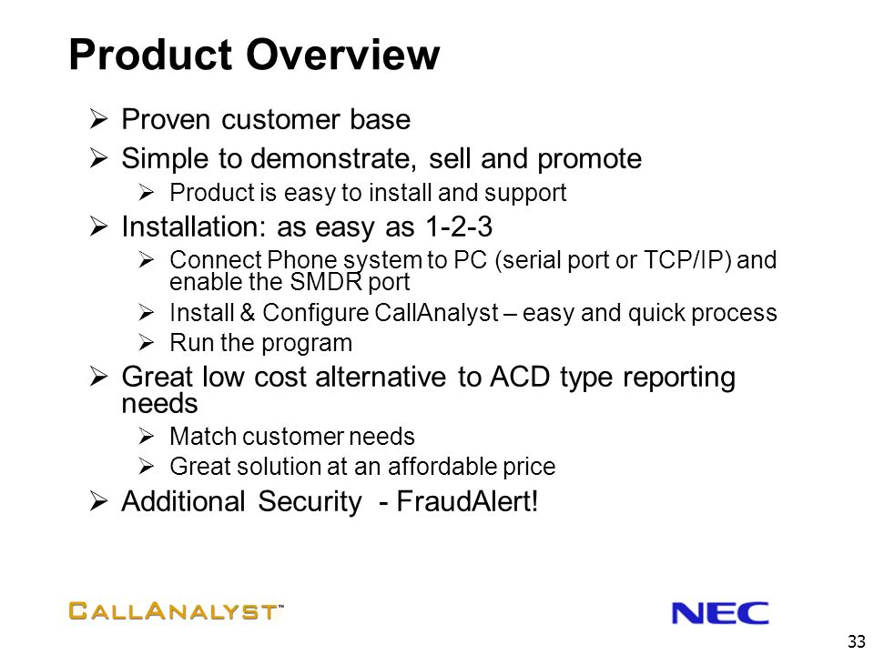 32 Why CallAnalyst? Breadth of solutions Established product Need for solutions Return on investment for customers