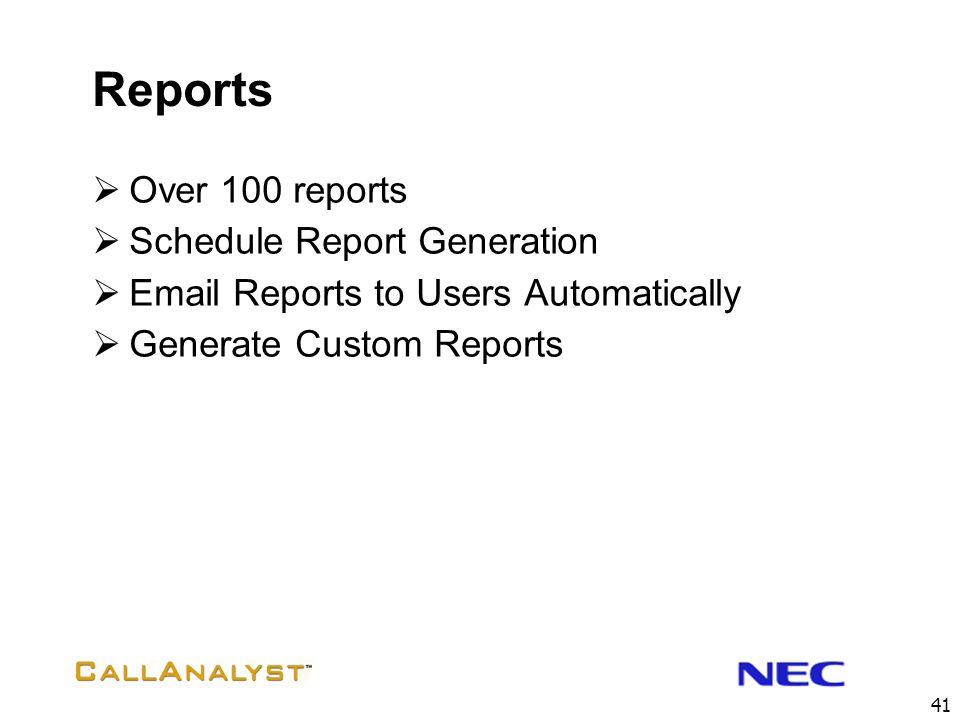 41 Reports Over 100 reports Schedule Report Generation Email Reports to Users Automatically Generate Custom Reports