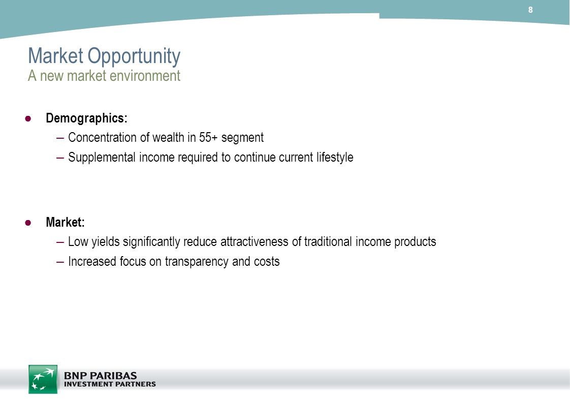 8 Market Opportunity A new market environment Demographics: – Concentration of wealth in 55+ segment – Supplemental income required to continue curren