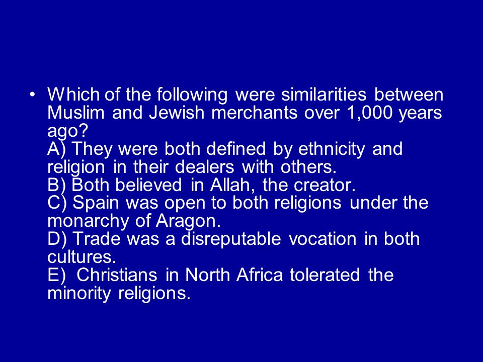 Which of the following were similarities between Muslim and Jewish merchants over 1,000 years ago? A) They were both defined by ethnicity and religion