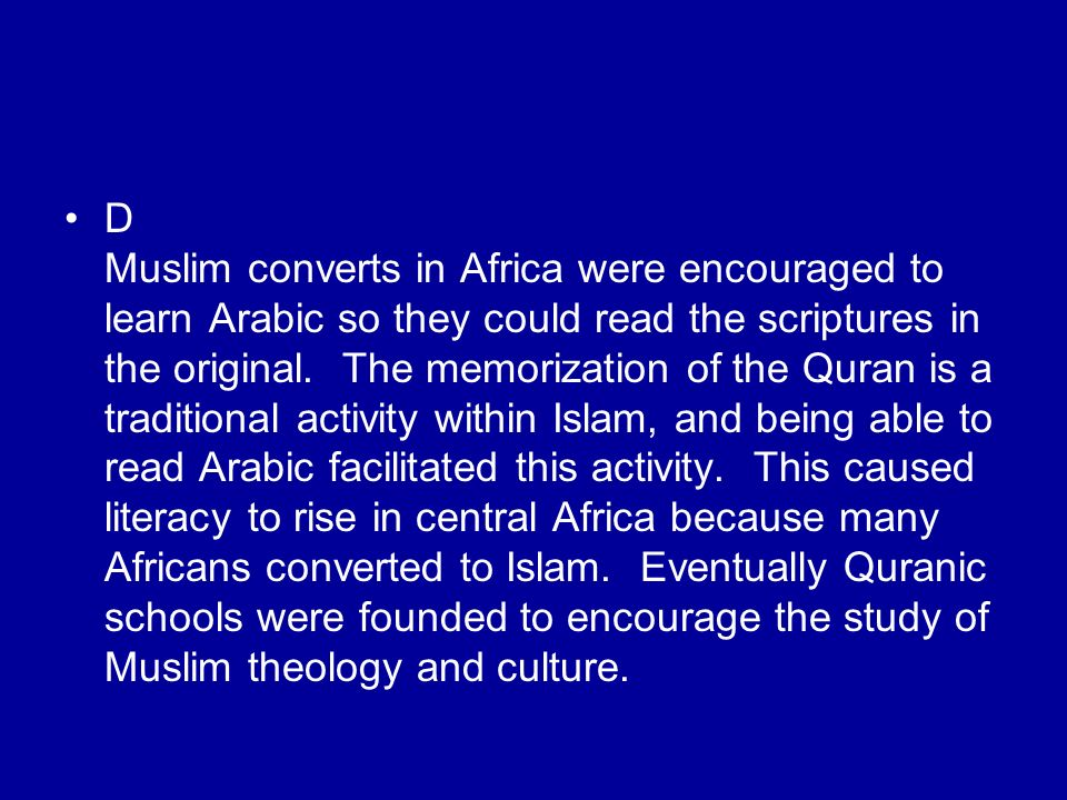 D Muslim converts in Africa were encouraged to learn Arabic so they could read the scriptures in the original. The memorization of the Quran is a trad