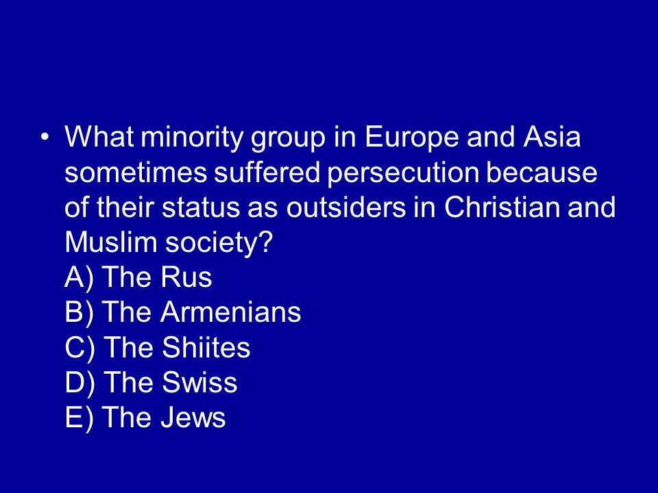 What minority group in Europe and Asia sometimes suffered persecution because of their status as outsiders in Christian and Muslim society? A) The Rus