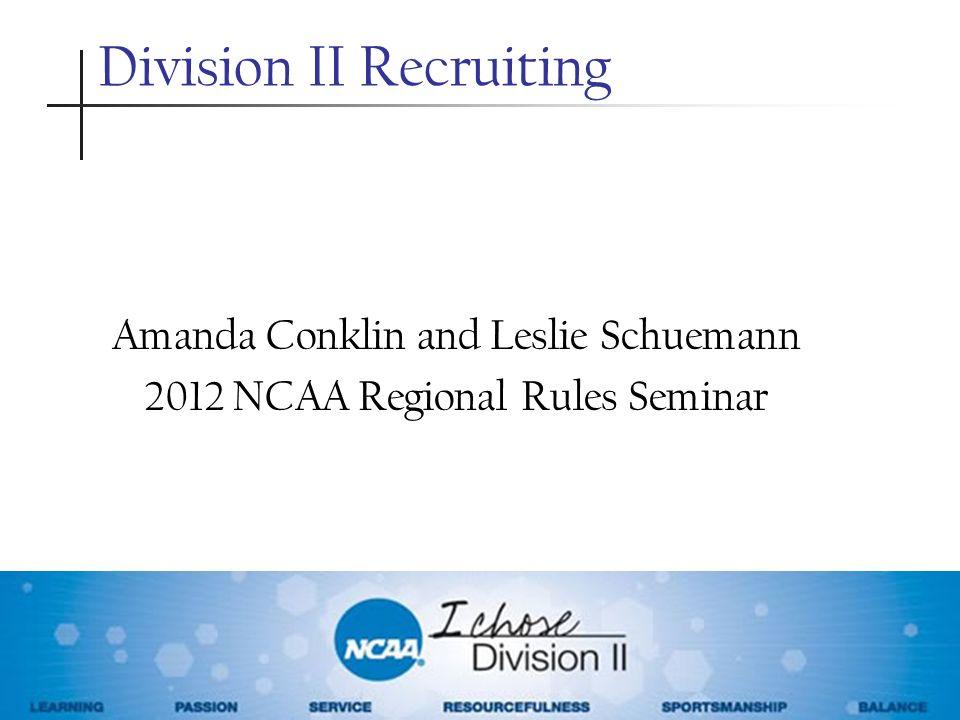 Division II Recruiting Amanda Conklin and Leslie Schuemann 2012 NCAA Regional Rules Seminar