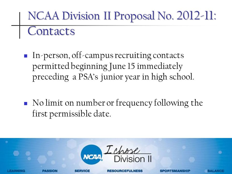 NCAA Division II Proposal No. 2012-11: Contacts In-person, off-campus recruiting contacts permitted beginning June 15 immediately preceding a PSAs jun