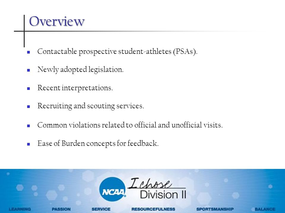 Overview Contactable prospective student-athletes (PSAs). Newly adopted legislation. Recent interpretations. Recruiting and scouting services. Common