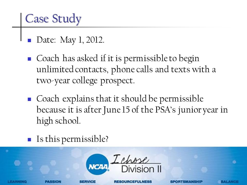 Case Study Date: May 1, 2012. Coach has asked if it is permissible to begin unlimited contacts, phone calls and texts with a two-year college prospect