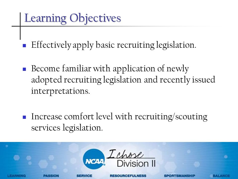 Learning Objectives Effectively apply basic recruiting legislation. Become familiar with application of newly adopted recruiting legislation and recen