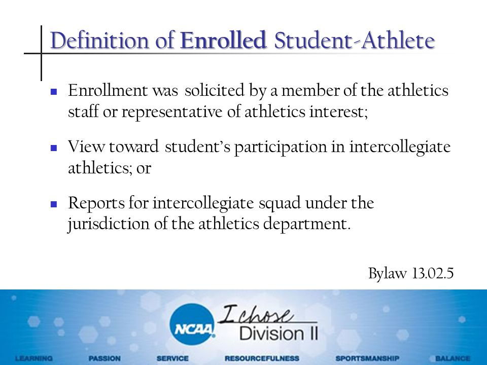 Definition of Enrolled Student-Athlete Enrollment was solicited by a member of the athletics staff or representative of athletics interest; View towar