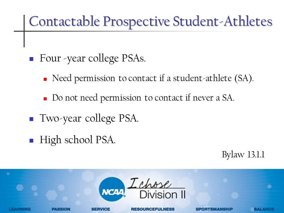 Contactable Prospective Student-Athletes Four -year college PSAs. Need permission to contact if a student-athlete (SA). Do not need permission to cont