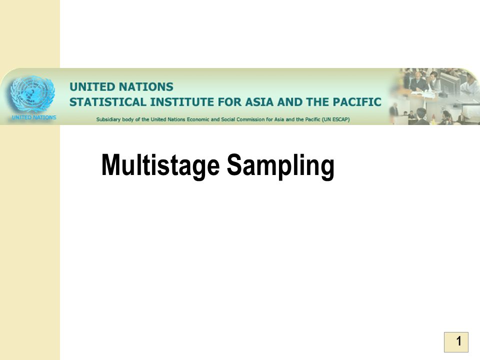 2 Outline Features of Multi-stage Sample Designs Selection probabilities in multi-stage sampling Estimation of parameters Calculation of standard errors Efficiency of multi-stage samples