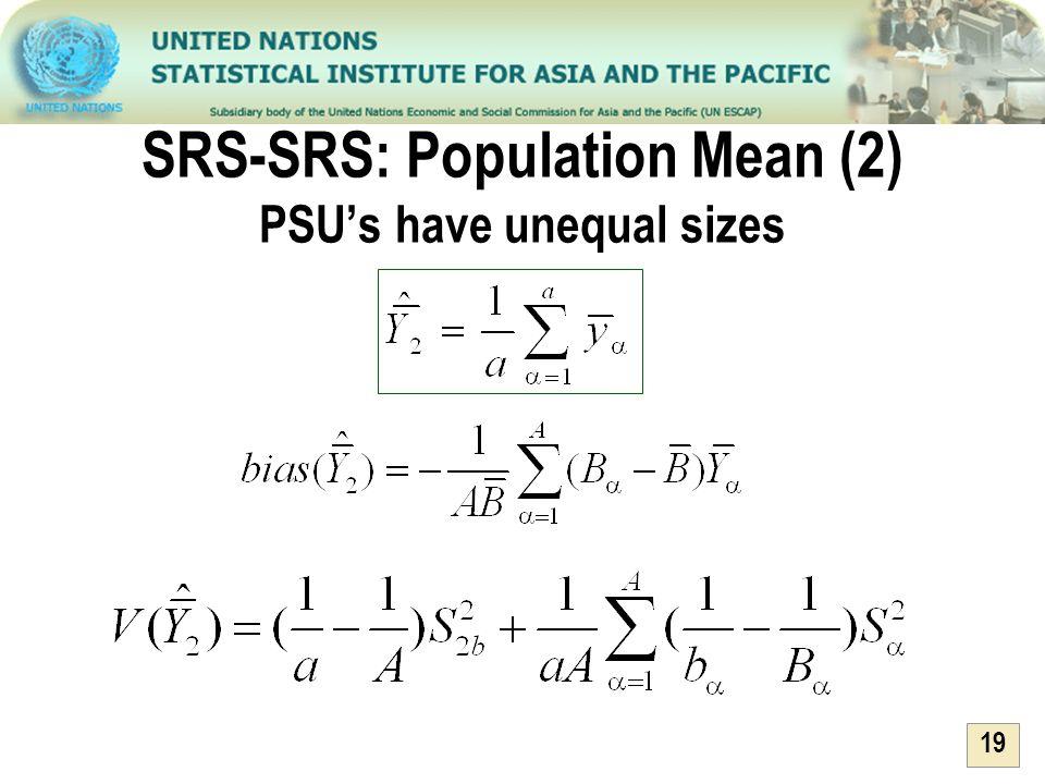 19 SRS-SRS: Population Mean (2) PSUs have unequal sizes
