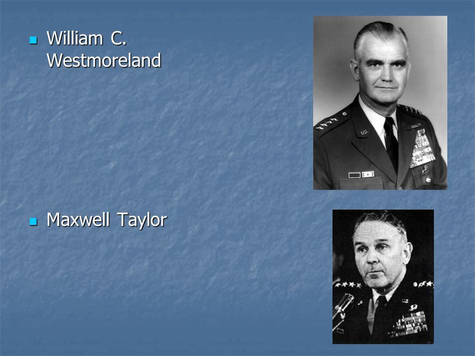 William C. Westmoreland William C. Westmoreland Maxwell Taylor Maxwell Taylor