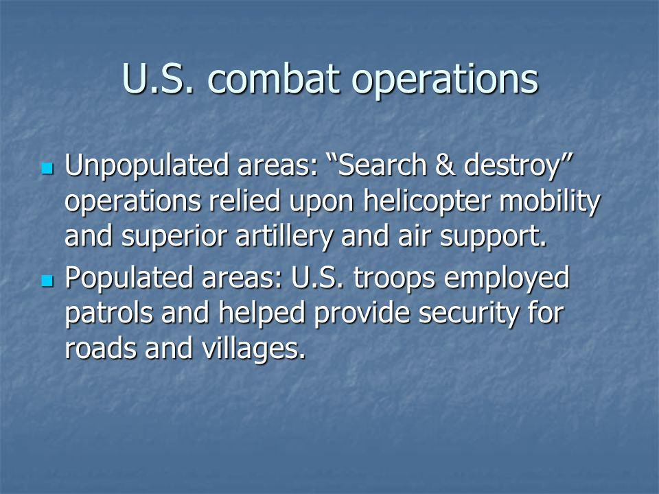 U.S. combat operations Unpopulated areas: Search & destroy operations relied upon helicopter mobility and superior artillery and air support. Unpopula
