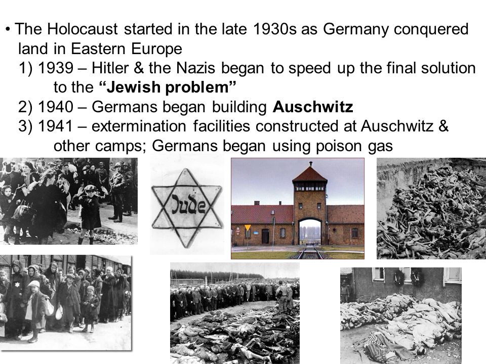 The Holocaust started in the late 1930s as Germany conquered land in Eastern Europe 1) 1939 – Hitler & the Nazis began to speed up the final solution