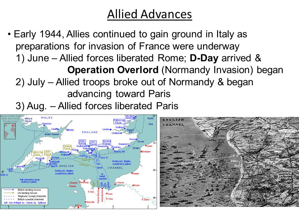 Allied Advances Early 1944, Allies continued to gain ground in Italy as preparations for invasion of France were underway 1) June – Allied forces libe