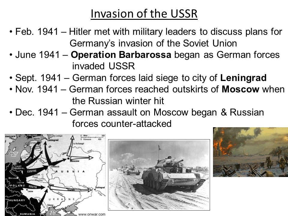 Invasion of the USSR Feb. 1941 – Hitler met with military leaders to discuss plans for Germanys invasion of the Soviet Union June 1941 – Operation Bar