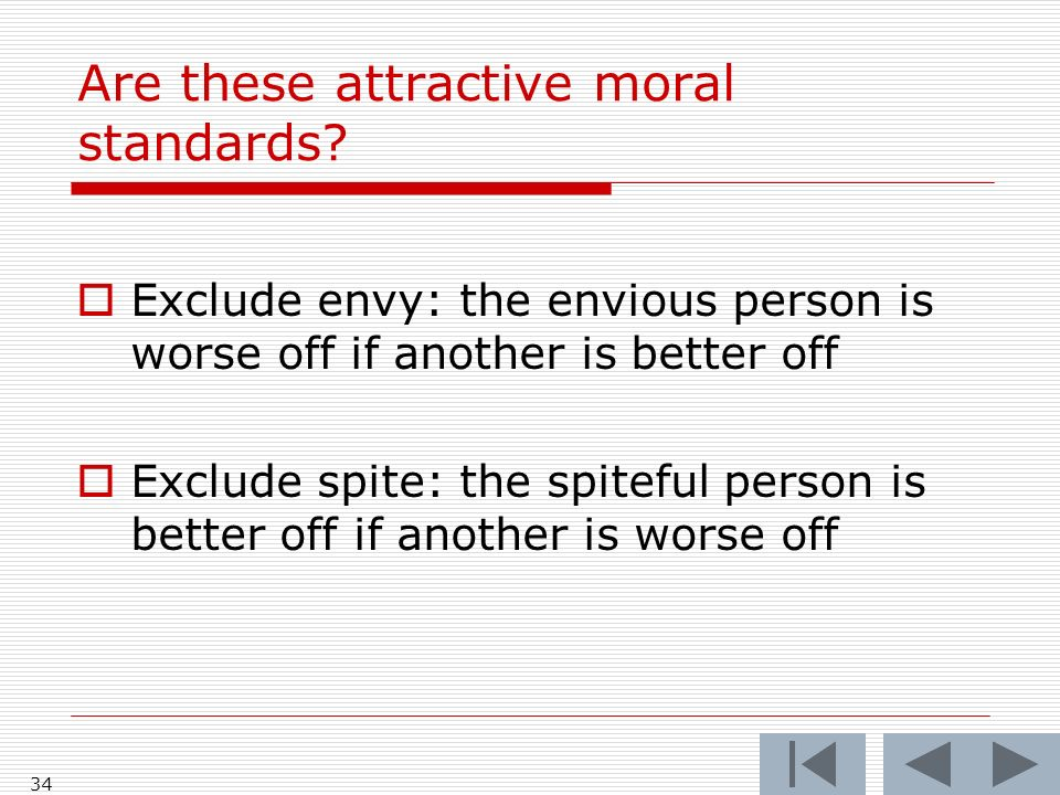 34 Are these attractive moral standards? Exclude envy: the envious person is worse off if another is better off Exclude spite: the spiteful person is