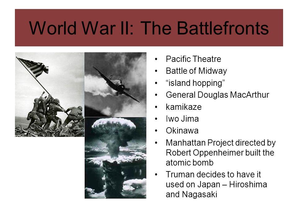 World War II: The Battlefronts Pacific Theatre Battle of Midway island hopping General Douglas MacArthur kamikaze Iwo Jima Okinawa Manhattan Project d