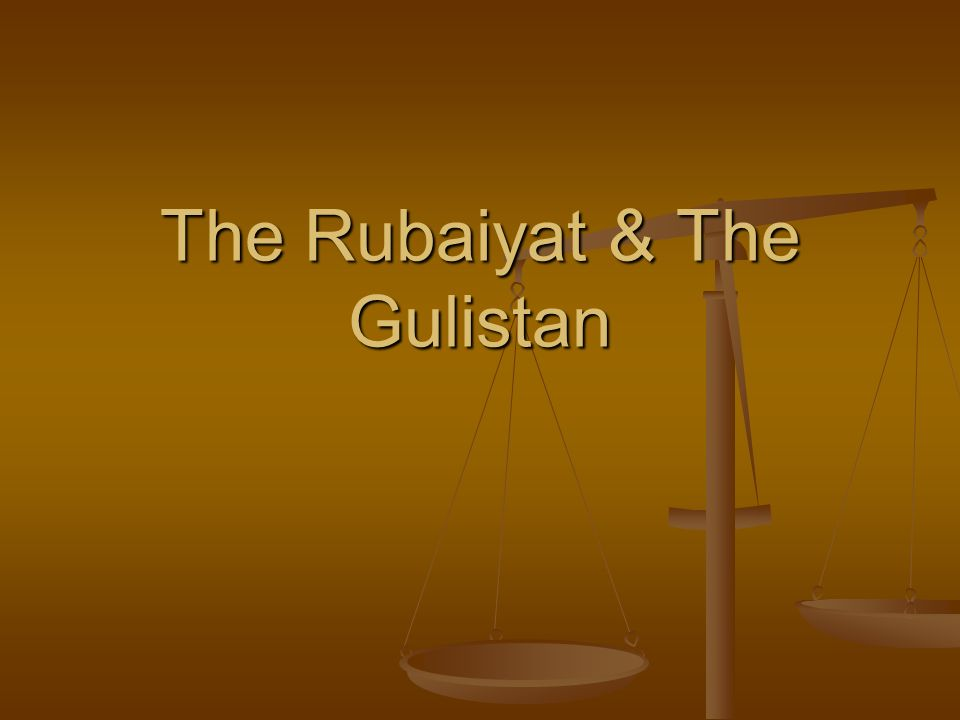 The Rubaiyat & The Gulistan